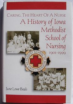 Caring, The Heart of a Nurse: A History of Iowa Methodist School of Nursing 1901-1999; written by June Lowe Beals (1999).   I picked up a copy at a used book sale and thoroughly enjoyed learning more about the school.  Beals did a very good job of communicating what it was like to be a student nurse and the commitment of students to their calling.