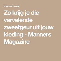 Zo krijg je die vervelende zweetgeur uit jouw kleding - Manners Magazine