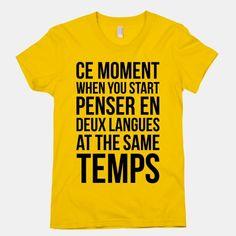 Ce Moment When... je parle francais, et toi??? lol #france #french #thatmoment #francais #funny #shirt #cool #francophone #deuxlangues #sametime