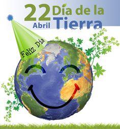 22 Abril, Día de la Tierra, Feliz Día!