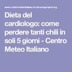 Dieta del cardiologo: come perdere tanti chili in soli 5 giorni - Centro Meteo Italiano