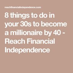 8 things to do in your 30s to become a millionaire by 40 - Reach Financial Independence