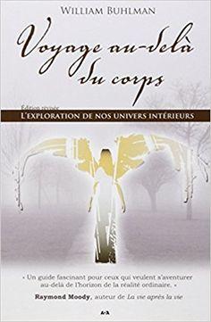 Amazon.fr - Voyage au-delà du corps : L'Exploration de nos univers intérieurs - William Buhlman, Jean Hudon - Livres