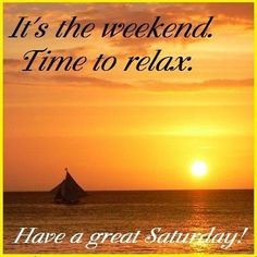Have a great Saturday quotes quote morning weekend days of the week saturday saturday quotes happy saturday saturday morning ~ From my Awesome Friend ~ Sharee