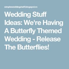 Wedding Stuff Ideas: We're Having A Butterfly Themed Wedding - Release The Butterflies!