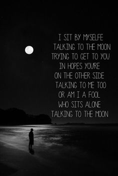 Talking to the moon ~ Bruno Mars I still catch myself looking up at the sky thinking of all our talks underneath the moon and how much I miss those and you. DSJ