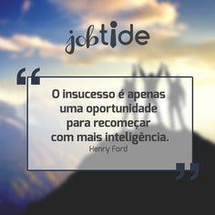 """""""O insucesso é apenas uma oportunidade para recomeçar com mais inteligência."""" Henry Ford #inspiração #motivação #frases #emprego"""
