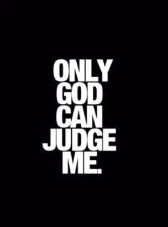 Only God Can Judge Me Wallpaper Images ~ Festival Wallpaper I Phone 7 Wallpaper, Dont Touch My Phone Wallpapers, Mood Wallpaper, Swag Quotes, Mood Quotes, Positive Quotes, Life Quotes, Quotes On Music, Quotes From Songs