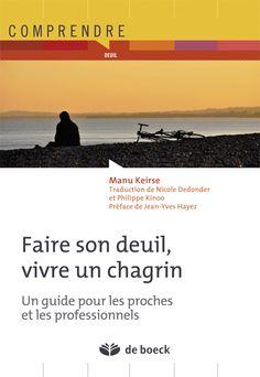 Faire son deuil, vivre un chagrin : un guide pour les proches et les professionnels / Manu Keirse (4) -- http://biblio.ville.saint-eustache.qc.ca/search~S2*frc/?searchtype=X&searcharg=faire+deuil+chagrin+manu&searchscope=2&sortdropdown=-&SORT=DZ&extended=1&SUBMIT=Chercher&searchlimits=&searchorigarg=Xfaire+deuil+chagrin+manu%26SORT%3DDZ