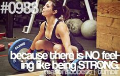 because there is NO feeling like being STRONG.