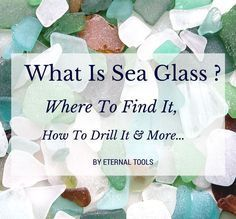 What is sea glass, where to find it, how to drill it and more by Eternal Tools. #seaglassbracelet
