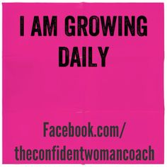 Daily Affirmation: I am growing daily.