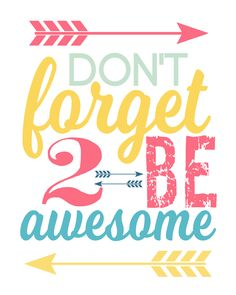 Don't Forget To Be Awesome - Free Printable - Motivation Monday