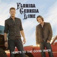 Florida Georgia Line – Here's To The Good Times