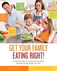 Get Your Family Eating Right!: A 30-Day Plan for Teaching Your Kids Healthy Eating Habits for Life