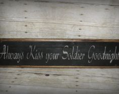 Sign Always Kiss Your Soldier Goodnight Handmade Primitive Wood Sign