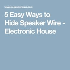 5 Easy Ways to Hide Speaker Wire - Electronic House Surround Sound Speakers, Rear Speakers, Hide Wires, Speaker Wire, Interior Ideas, Electronics, Easy, House, Home