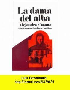La Dama del Alba Retablo en Cuatro Actos (9780135216422) Alejandro Casona, Juan Rodr�guez-Castellano , ISBN-10: 0135216427  , ISBN-13: 978-0135216422 ,  , tutorials , pdf , ebook , torrent , downloads , rapidshare , filesonic , hotfile , megaupload , fileserve