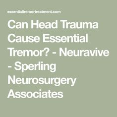 Can Head Trauma Cause Essential Tremor? - Neuravive - Sperling Neurosurgery Associates Post Concussion Syndrome, Essential Tremors, Traumatic Brain Injury, News Health, Real Life, Essentials, Canning, Starling, Home Canning