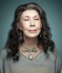Lily Tomlin. Adore her on Grace and Frankie!