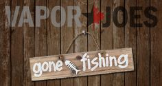 Vapor Joes - Daily Vaping Deals: SEE YOU SOON:  GONE FISHING :)