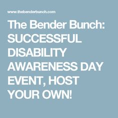 The Bender Bunch: SUCCESSFUL DISABILITY AWARENESS DAY EVENT, HOST YOUR OWN!                                                                                                                                                                                 More
