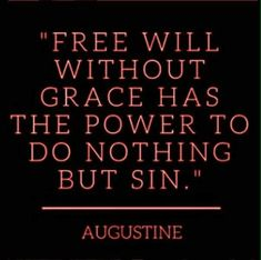 """St. Augustine - """"Free  will without grace..."""""""