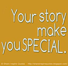 Your story make you SPECIAL. #life #story #quotes
