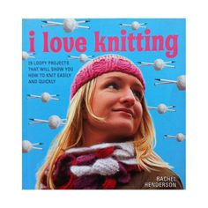 I Love Knitting  25 Loopy Projects That Will Show You How to
