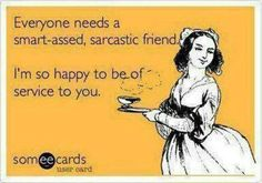 In all my sarcastic, smart-assed glory.