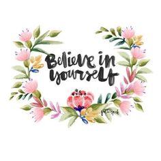 Believe in yourself <3