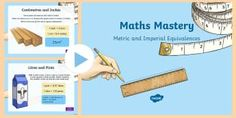 Measurement Metric and Imperial Equivalences Maths Mastery Activities PowerPoint - Year 6, Year 5, maths, mathematics, numeracy, problem solving, addition, add, sum, subtraction, take