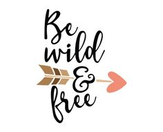 Free SVG cut file - Be wild and Free