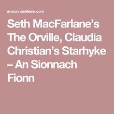 Seth MacFarlane's The Orville, Claudia Christian's Starhyke – An Sionnach Fionn