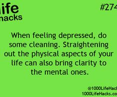 Life Hacks: When feeling depressed, do some cleaning. Straightening out the physical aspects of your life, can also bring clarity to the mental ones. Hack My Life, 1000 Life Hacks, Simple Life Hacks, Useful Life Hacks, Feeling Depressed, Good Advice, Things To Know, Life Lessons, Life Tips