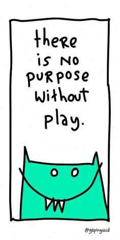 gapingvoid art : nothing without play Archetypes, Design Thinking, Note To Self, Change The World, Your Smile, Meant To Be, Purpose, It Hurts, How To Get