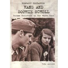 Holocaust Biographies; Hans and Sophie Scholl: German Resisters of the White Rose (Holocaust Biographies (Nonfiction))