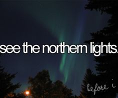 things to do before i die  this is a MUST for me! One day!!
