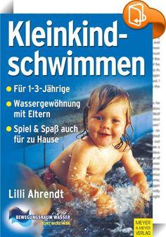 """Kleinkindschwimmen    ::  Mit dem Buch """"Kleinkindschwimmen"""" wird der vorangegangene Band """"Säuglingsschwimmen"""" dem Wachstumsalter entsprechend fortgesetzt. Es ist an interessierte Eltern und Kursleiter gleichermaßen gerichtet. Der erste Teil enthält die Grundlagen zur Kindesentwicklung und die aktuellen wissenswchftlichen Erkenntnisse zum Eltern-Kind-Schwimmen. Im zweiten praxisbezogenen Teil wird ein eigens entwickeltes Unterrichtskonzept vorgestellt und durch zahlreiche methodisch-did..."""