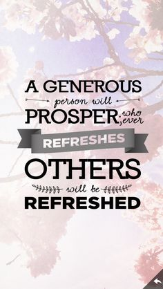 Proverbs 11:25 Bible verse - spiritual inspiration. Scripture of humility and generosity to others.