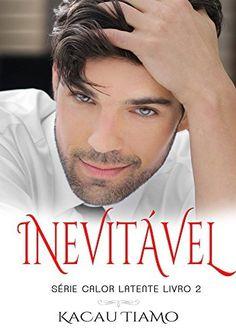 Inevitável - livro 2 (Série Calor latente) por Kacau Tiamo, http://www.amazon.com.br/dp/B00QRDJQLS/ref=cm_sw_r_pi_dp_knxGwb0MVPBB3