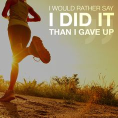 """Fitness motivation. I would rather say """"I did It"""" than """"I gave up"""". Just do it!"""
