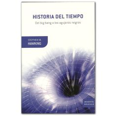 Libro Historia del tiempo - Stephen Hawking - Grupo Planeta  http://www.librosyeditores.com/tiendalemoine/3455-historia-del-tiempo-del-bing-bang-a-los-agujeros-negros--9788498921939.html  Editores y distribuidores