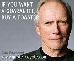 clint eastwood quotes | Clint Eastwood quotes - If you want a guarantee, buy a toaster.