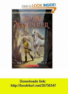 Song of the Wanderer (The Unicorn Chronicles, Book 2) (9780545068253) Bruce Coville , ISBN-10: 0545068258  , ISBN-13: 978-0545068253 ,  , tutorials , pdf , ebook , torrent , downloads , rapidshare , filesonic , hotfile , megaupload , fileserve