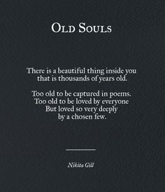 I've been told many times that I have an old soul and I can feel it as well. Great Quotes, Quotes To Live By, Me Quotes, Inspirational Quotes, Old Soul Quotes, Soul Qoutes, Today Quotes, The Words, Pretty Words