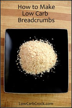 LowCarbCrock.com: How To Make Low Carb Breadcrumbs    LOVE this! I've been looking for alternatives on cooking meals with breadcrumbs! Seems easy enough and worth a few quick steps.