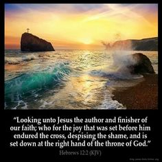 Look unto Jesus the author and finisher of our faith.