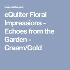 eQuilter Floral Impressions - Echoes from the Garden - Cream/Gold