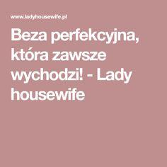 Beza perfekcyjna, która zawsze wychodzi! - Lady housewife